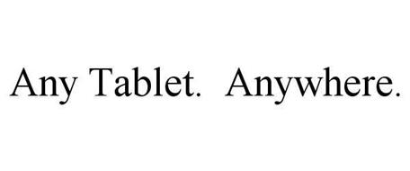 ANY TABLET. ANYWHERE.