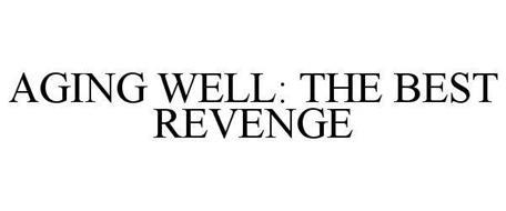 AGING WELL: THE BEST REVENGE
