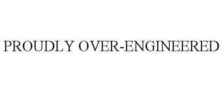 PROUDLY OVER-ENGINEERED