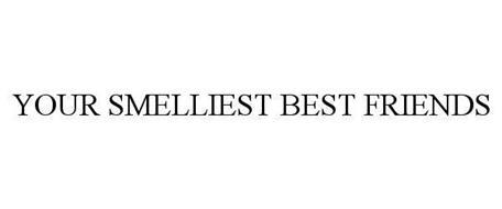YOUR SMELLIEST BEST FRIENDS