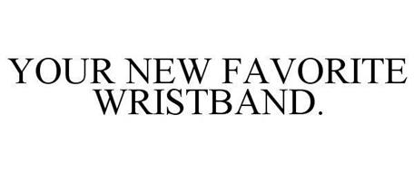 YOUR NEW FAVORITE WRISTBAND.