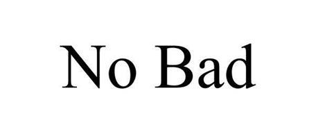 NO BAD