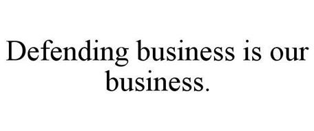 DEFENDING BUSINESS IS OUR BUSINESS.