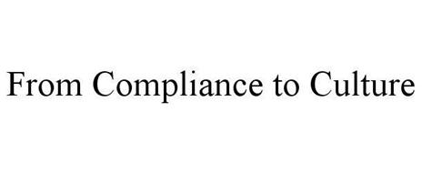 FROM COMPLIANCE TO CULTURE