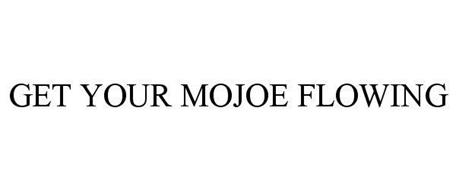 GET YOUR MOJOE FLOWING