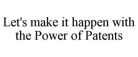 LET'S MAKE IT HAPPEN WITH THE POWER OF PATENTS