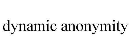 DYNAMIC ANONYMITY
