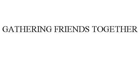 GATHERING FRIENDS TOGETHER