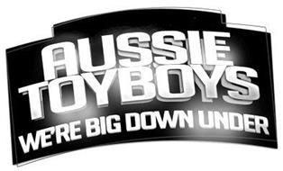 AUSSIE TOYBOYS WE'RE BIG DOWN UNDER