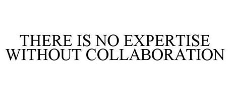 THERE IS NO EXPERTISE WITHOUT COLLABORATION