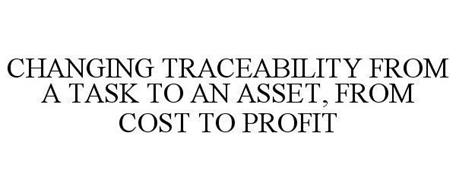 CHANGING TRACEABILITY FROM A TASK TO AN ASSET, FROM COST TO PROFIT