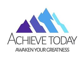 ACHIEVE TODAY AWAKEN YOUR GREATNESS