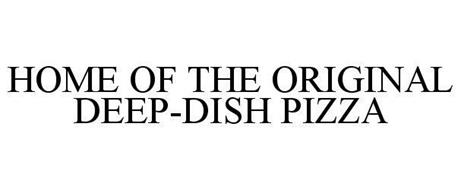 HOME OF THE ORIGINAL DEEP-DISH PIZZA