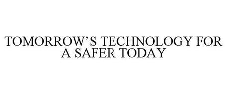 TOMORROW'S TECHNOLOGY FOR A SAFER TODAY