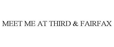 MEET ME AT THIRD & FAIRFAX