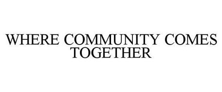 WHERE COMMUNITY COMES TOGETHER