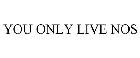 YOU ONLY LIVE NOS
