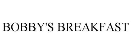 BOBBY'S BREAKFAST