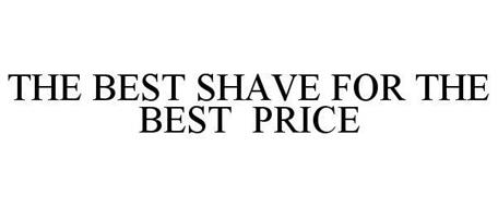 THE BEST SHAVE FOR THE BEST PRICE