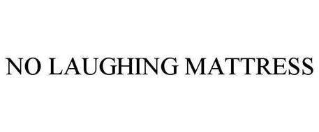 NO LAUGHING MATTRESS