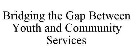BRIDGING THE GAP BETWEEN YOUTH AND COMMUNITY SERVICES