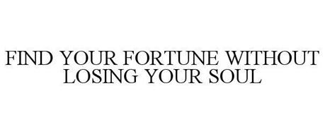 FIND YOUR FORTUNE WITHOUT LOSING YOUR SOUL