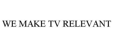 WE MAKE TV RELEVANT