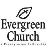 EVERGREEN CHURCH A PRESBYTERIAN FELLOWSHIP