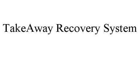 TAKEAWAY RECOVERY SYSTEM