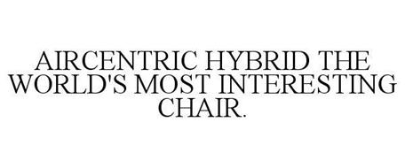 AIRCENTRIC HYBRID THE WORLD'S MOST INTERESTING CHAIR.