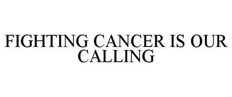 FIGHTING CANCER IS OUR CALLING