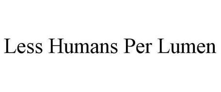 LESS HUMANS PER LUMEN