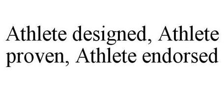 ATHLETE DESIGNED, ATHLETE PROVEN, ATHLETE ENDORSED