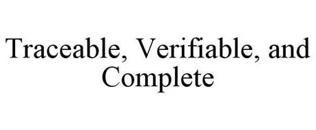 TRACEABLE, VERIFIABLE, AND COMPLETE