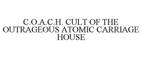 C.O.A.C.H. CULT OF THE OUTRAGEOUS ATOMIC CARRIAGE HOUSE