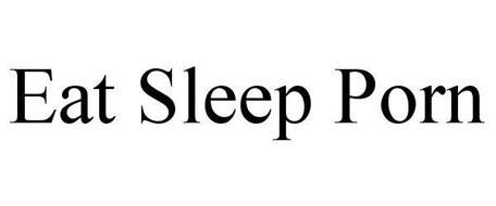 EAT SLEEP PORN