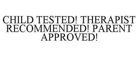 CHILD TESTED! THERAPIST RECOMMENDED! PARENT APPROVED!