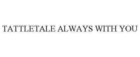 TATTLETALE ALWAYS WITH YOU