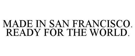 MADE IN SAN FRANCISCO READY FOR THE WORLD