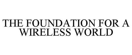 THE FOUNDATION FOR A WIRELESS WORLD