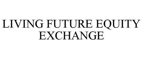 LIVING FUTURE EQUITY EXCHANGE