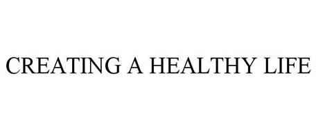 CREATING A HEALTHY LIFE