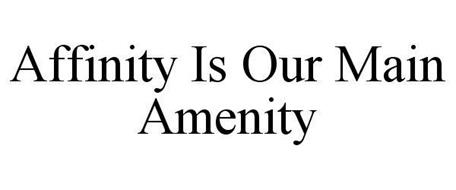 AFFINITY IS OUR MAIN AMENITY