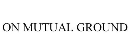 ON MUTUAL GROUND