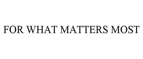 FOR WHAT MATTERS MOST