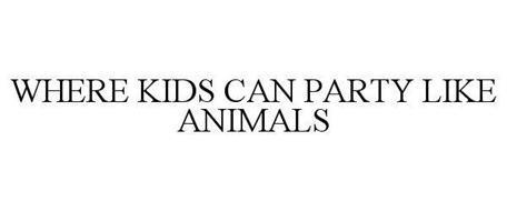 WHERE KIDS CAN PARTY LIKE ANIMALS
