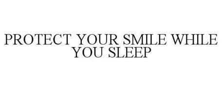 PROTECT YOUR SMILE WHILE YOU SLEEP