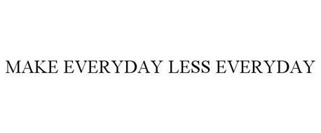 MAKE EVERYDAY LESS EVERYDAY