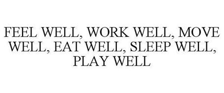 FEEL WELL, WORK WELL, MOVE WELL, EAT WELL, SLEEP WELL, PLAY WELL