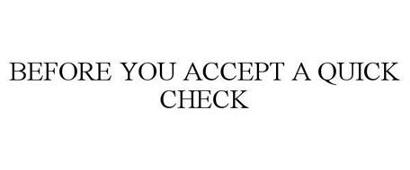 BEFORE YOU ACCEPT A QUICK CHECK